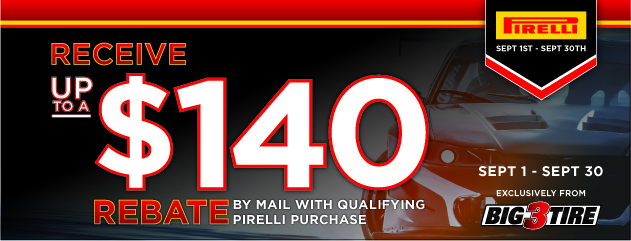 Big 3 - Pirelli Up to $140 Rebate