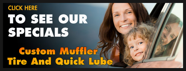 Custom Muffler Tire and Quick Lube Savings