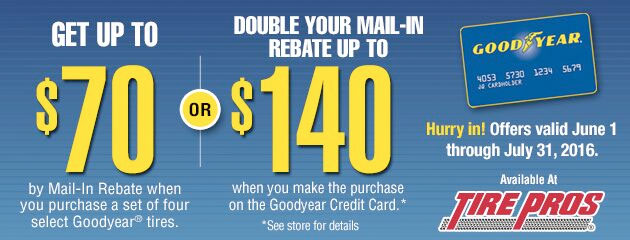 Tire Pros Goodyear Get up to $70 or $140 Mail-In Rebate