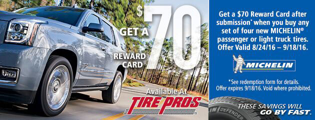 Tire Pros Michelin Buy a set 4 new tires get a $70 Reward Card