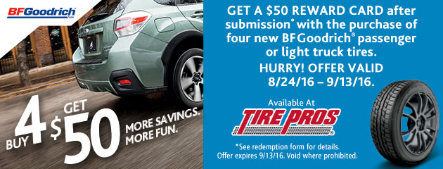 Tire Pros BFGoodrich Buy a set 4 new tires get a $50 Reward Card