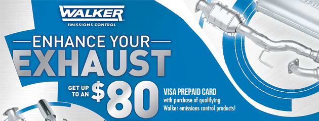 Walker Enhance Your Exhaust Get up to $80 Visa Pre-paid card