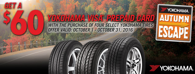 Yokohama Autumn Escape Get a $60 pre-paid Visa with purchase of four select tires