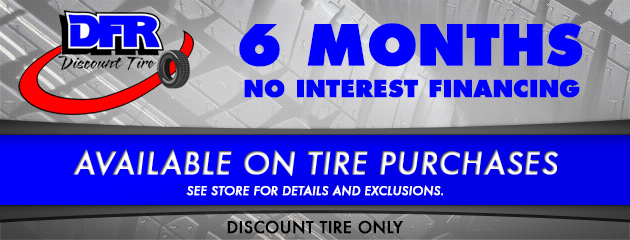Discount Tire 6 mos no interest financing available on tire purchases