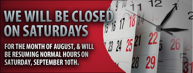 We are closed on Saturdays for the month of August