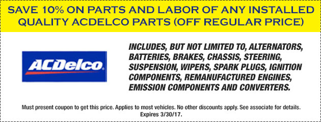 SAVE 10% ON PARTS AND LABOR OF ANY INSTALLED QUALITY ACDELCO PARTS