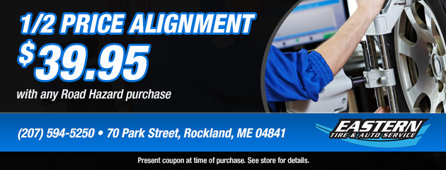 1/2 price alignment, $39.95 with any road hazard purchase Coupon
