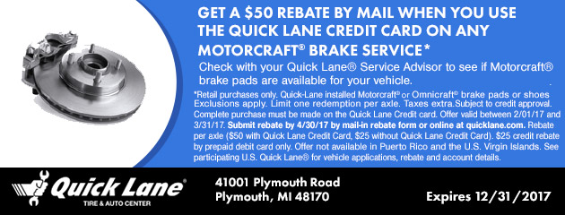 GET A $50 REBATE BY MAIL WHEN YOU USE THE QUICK LANE CREDIT CARD ON ANY MOTORCRAFT BRAKE SERVICE