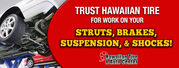 Trust Hawaiian Tire For Work on Your Struts, Brakes, Suspension, & Shocks