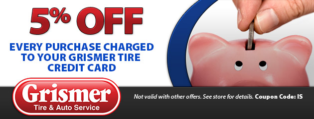 5% off every purchase charged to your Grismer Tire credit card