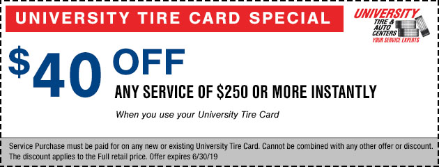 $40 off any service of $250 or more when you use your University Tire Card