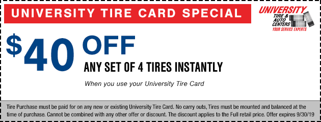 $40 off any set of 4 tires Instantly when you use your University Tire Card