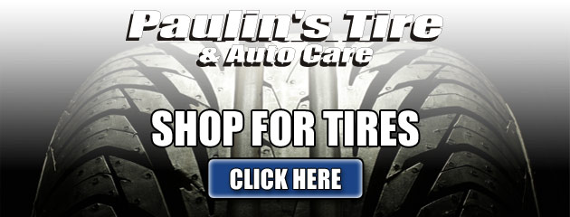 Shop For Tires at Paulins Tire & Auto Care
