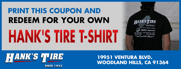 Print this coupon and redeem for your own Hank's Tire T-Shirt