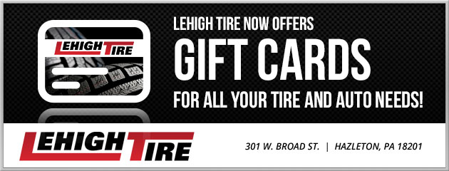 Lehigh Tire now offers Gift Cards for all your Tire and Auto Needs!