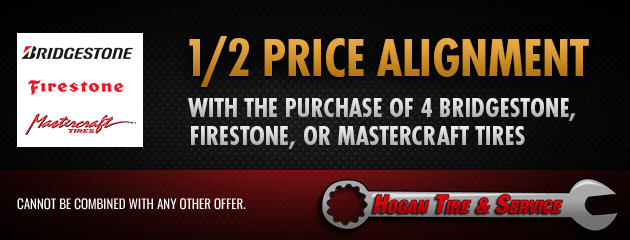 1/2 price alignment with the purchase of 4 Bridgestone, Firestone, or Mastercraft Tires